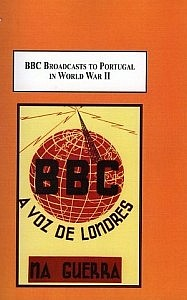 "BBC Broadcasts to Portugal in World War II: how radio was used as a weapon of war""."